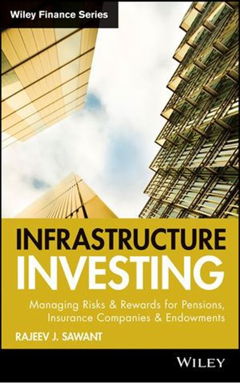 تصویر Infrastructure Investing: Managing Risks & Rewards for Pensions, Insurance Companies & Endowments