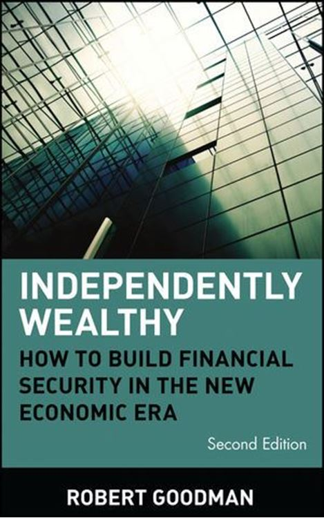 تصویر Independently Wealthy: How to Build Financial Security in the New Economic Era, 2nd Edition
