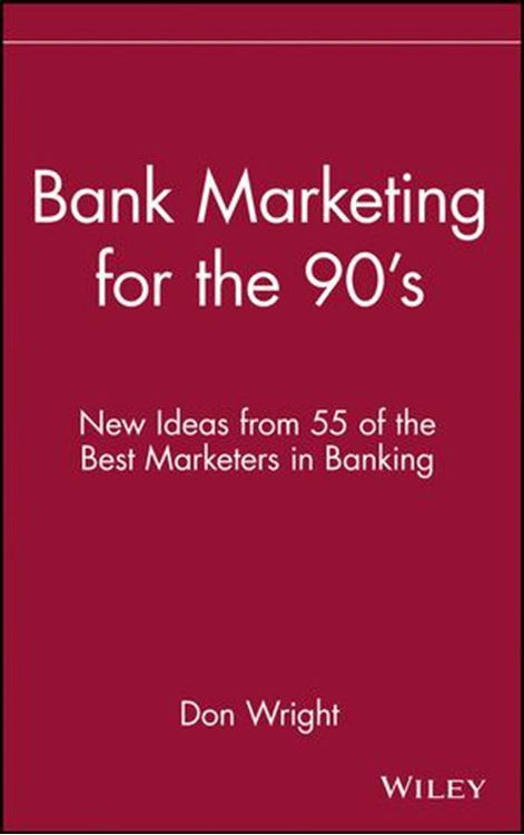 تصویر Bank Marketing for the 90's: New Ideas from 55 of the Best Marketers in Banking