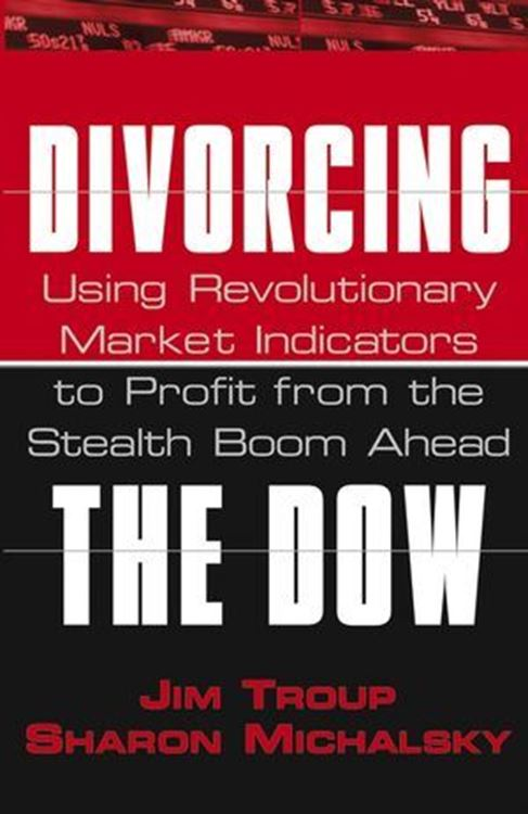 تصویر Divorcing the Dow: Using Revolutionary Market Indicators to Profit from the Stealth Boom Ahead