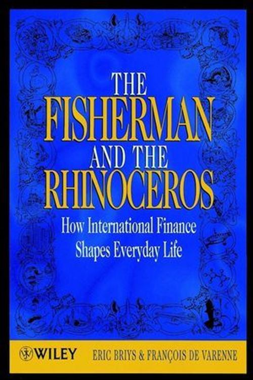 تصویر The Fisherman and the Rhinoceros: How International Finance Shapes Everyday Life