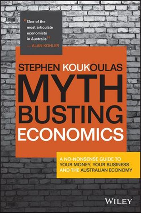 تصویر Myth-Busting Economics: A No-nonsense Guide to Your Money, Your Business and the Australian Economy