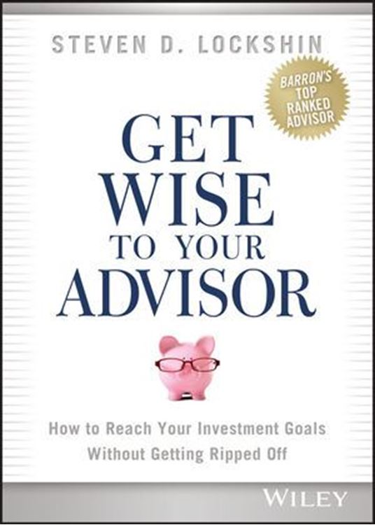 تصویر Get Wise to Your Advisor: How to Reach Your Investment Goals Without Getting Ripped Off