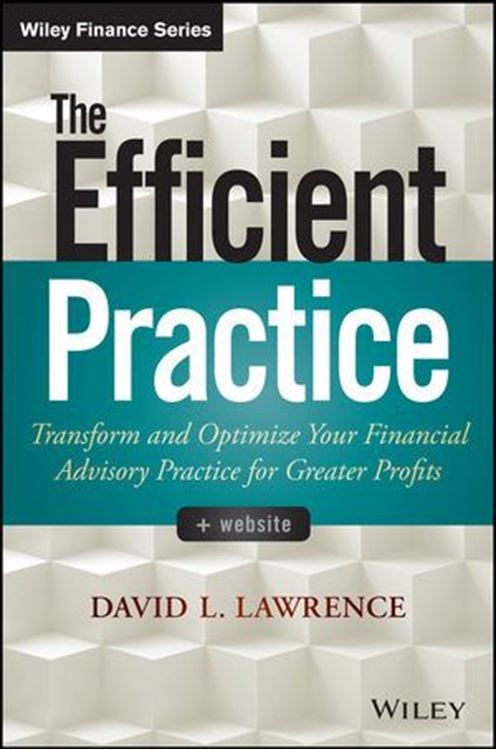 تصویر The Efficient Practice: Transform and Optimize Your Financial Advisory Practice for Greater Profits