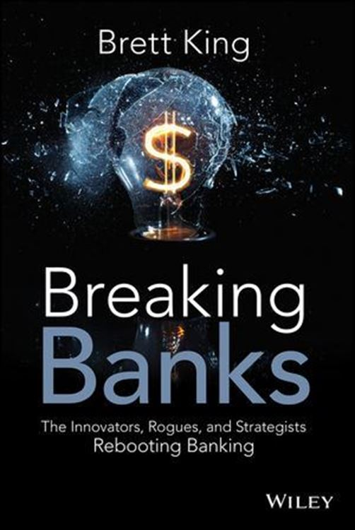 تصویر Breaking Banks: The Innovators, Rogues, and Strategists Rebooting Banking