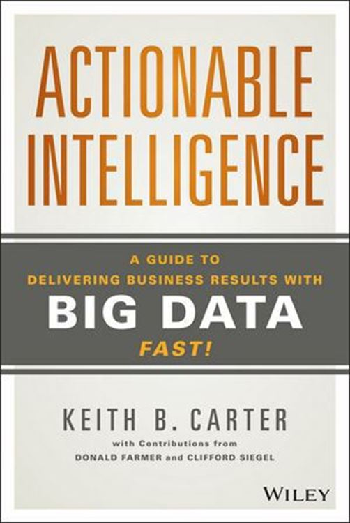 تصویر Actionable Intelligence: A Guide to Delivering Business Results with Big Data Fast!