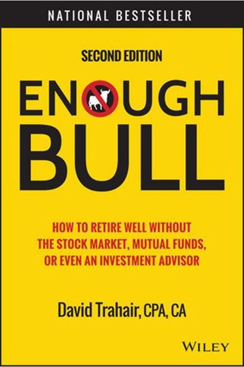 تصویر Enough Bull: How to Retire Well without the Stock Market, Mutual Funds, or Even an Investment Advisor, 2nd Edition