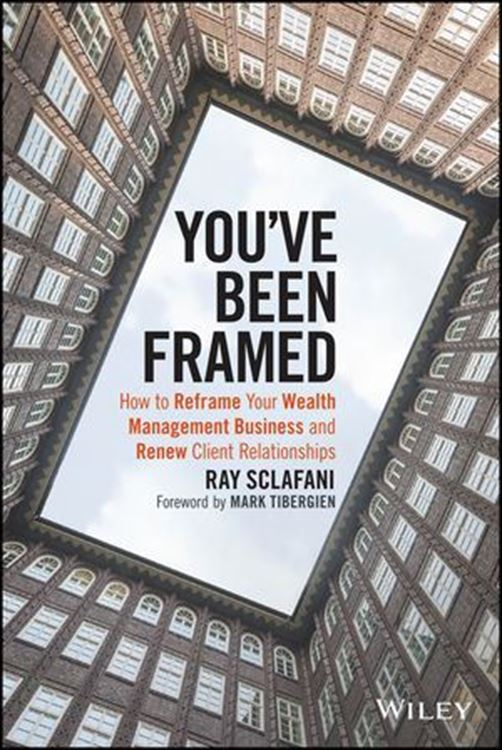 تصویر You've Been Framed: How to Reframe Your Wealth Management Business and Renew Client Relationships