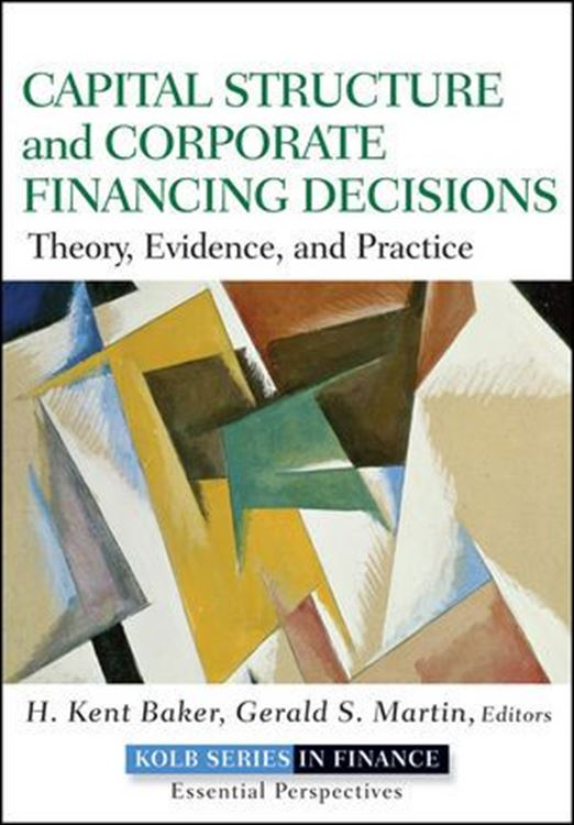 تصویر Capital Structure & Corporate Financing Decisions: Theory, Evidence, and Practice