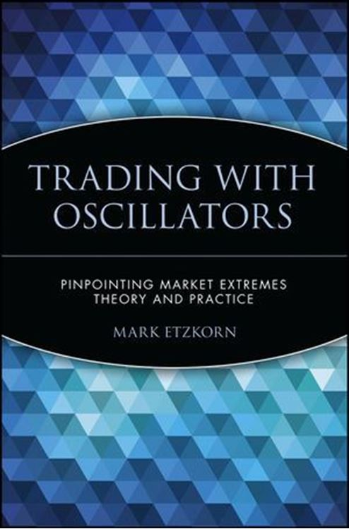 تصویر Trading with Oscillators: Pinpointing Market Extremes -- Theory and Practice