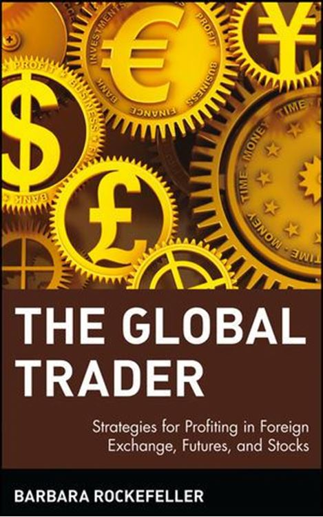 تصویر The Global Trader: Strategies for Profiting in Foreign Exchange, Futures, and Stocks