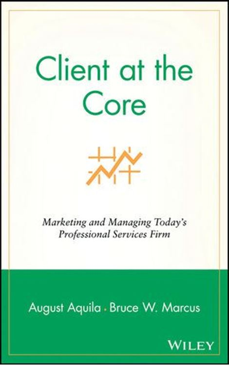 تصویر Client at the Core: Marketing and Managing Today's Professional Services Firm