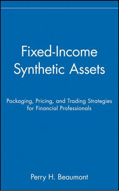 تصویر Fixed-Income Synthetic Assets: Packaging, Pricing, and Trading Strategies for Financial Professionals