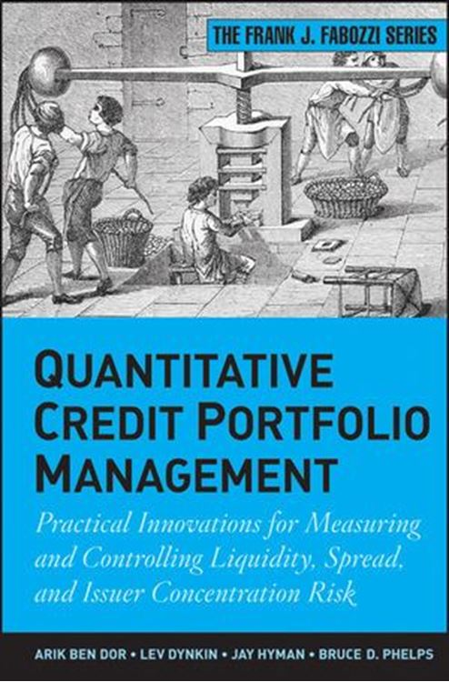 تصویر Quantitative Credit Portfolio Management: Practical Innovations for Measuring and Controlling Liquidity, Spread, and Issuer Concentration Risk