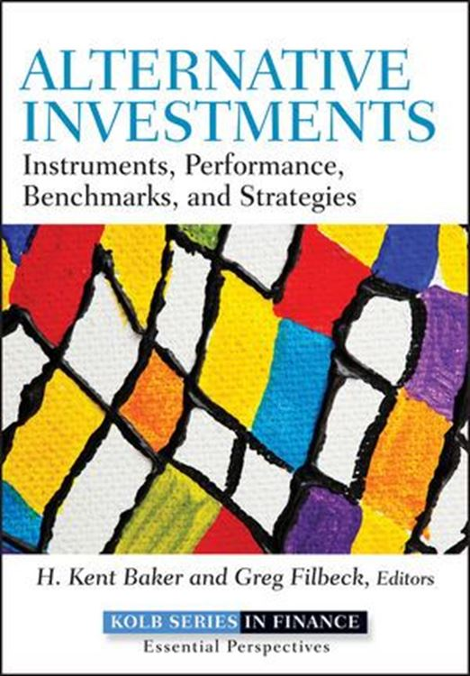 تصویر Alternative Investments: Instruments, Performance, Benchmarks and Strategies