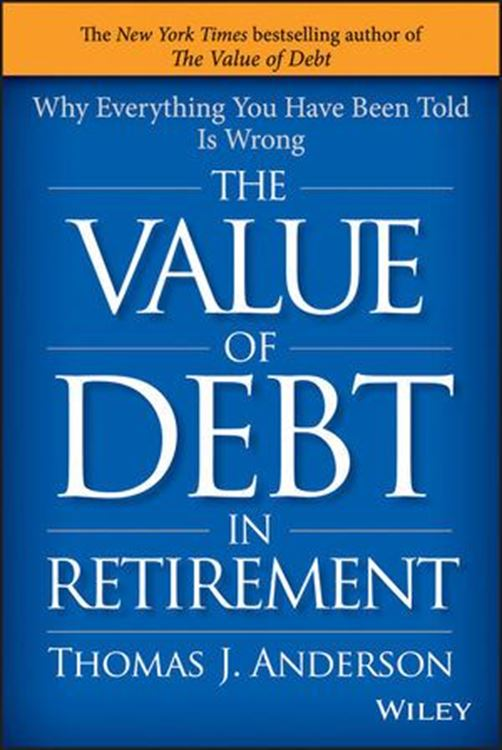 تصویر The Value of Debt in Retirement: Why Everything You Have Been Told Is Wrong