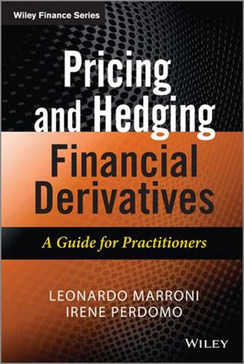 تصویر Pricing and Hedging Financial Derivatives: A Guide for Practitioners